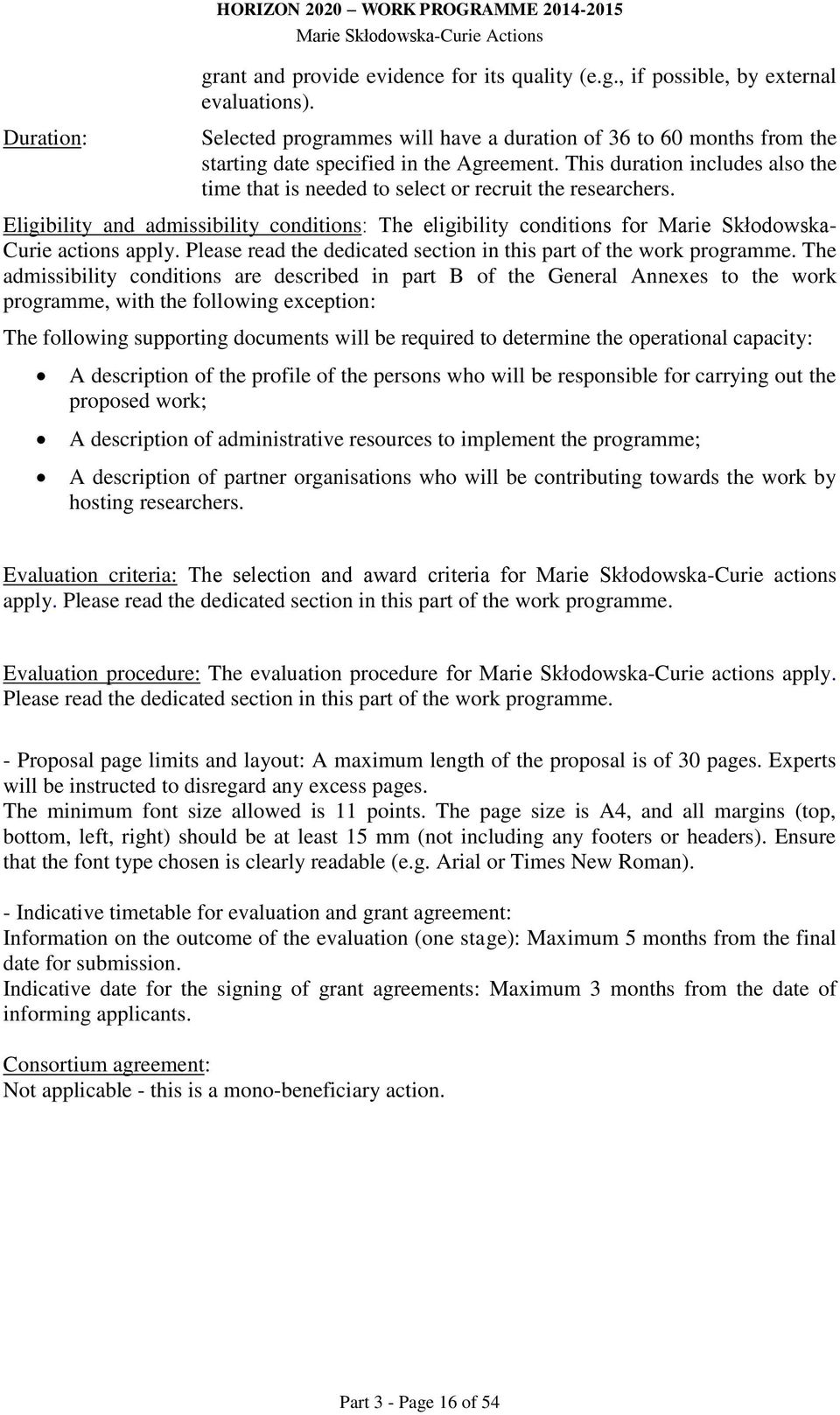 Eligibility and admissibility conditions: The eligibility conditions for Marie Skłodowska- Curie actions apply. Please read the dedicated section in this part of the work programme.
