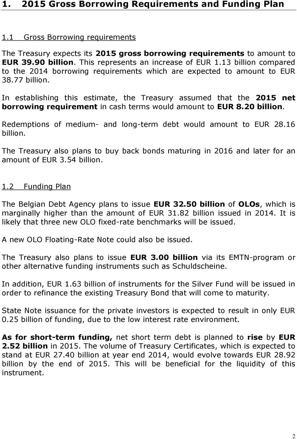 In establishing this estimate, the Treasury assumed that the 2015 net borrowing requirement in cash terms would amount to EUR 8.20 billion.