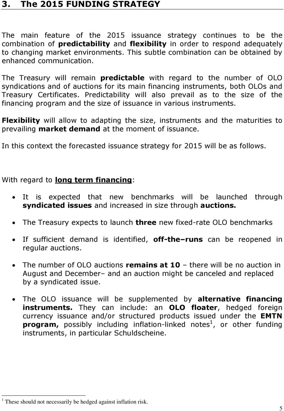 The Treasury will remain predictable with regard to the number of OLO syndications and of auctions for its main financing instruments, both OLOs and Treasury Certificates.