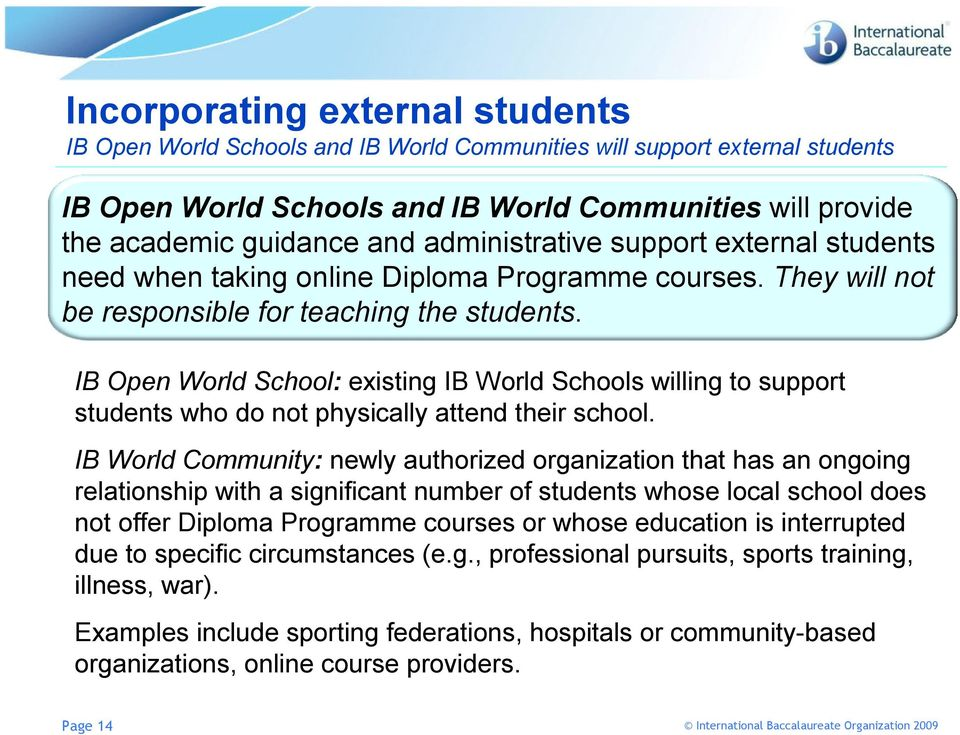 IB Open World School: existing IB World Schools willing to support students who do not physically attend their school.