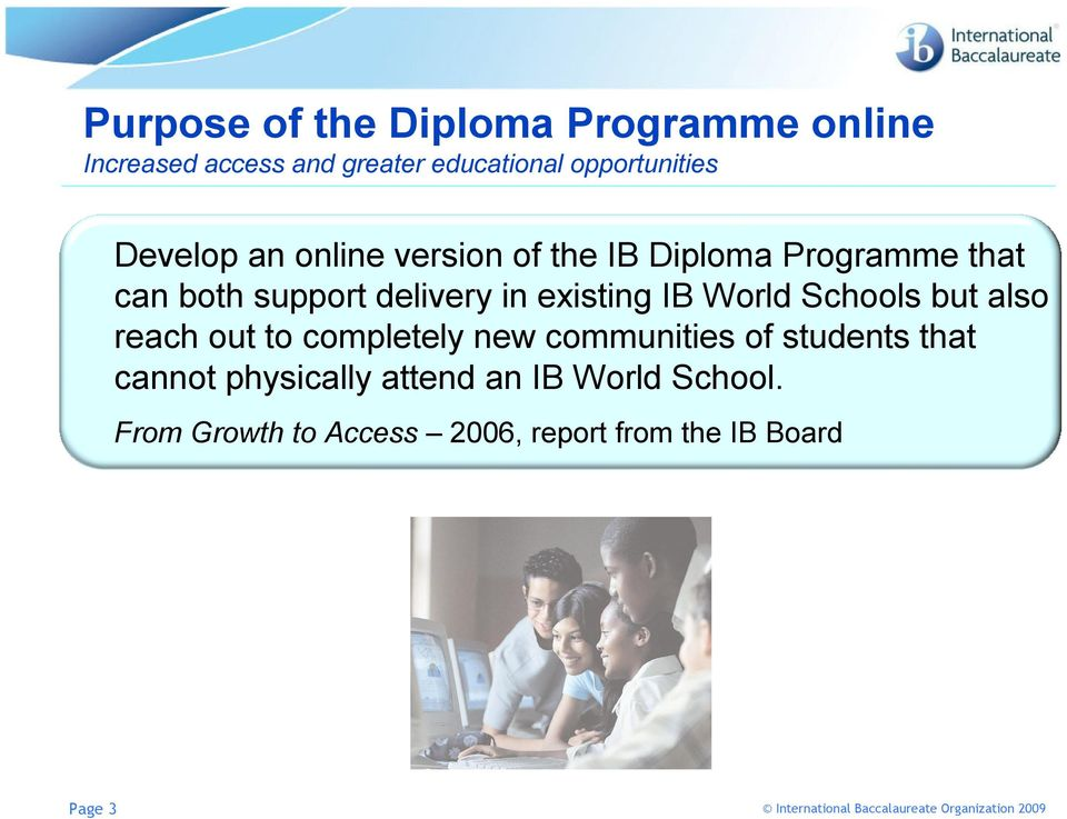 existing IB World Schools but also reach out to completely new communities of students that