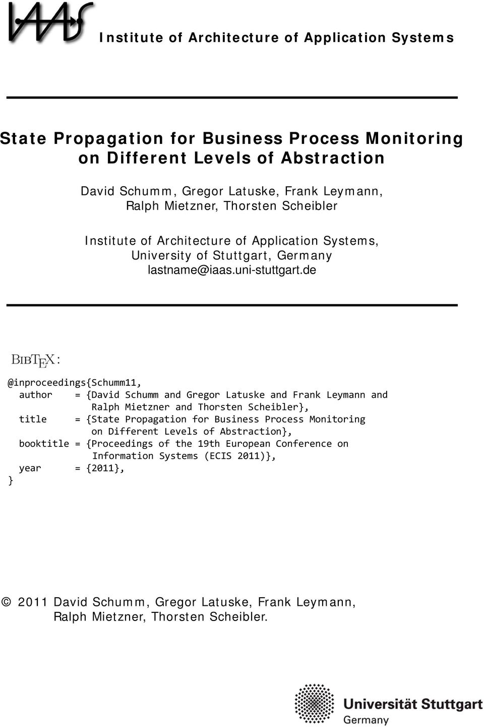 de : @inproceedings{schumm11, author = {David Schumm and Gregor Latuske and Frank Leymann and Ralph Mietzner and Thorsten Scheibler}, title = {State Propagation for Business Process