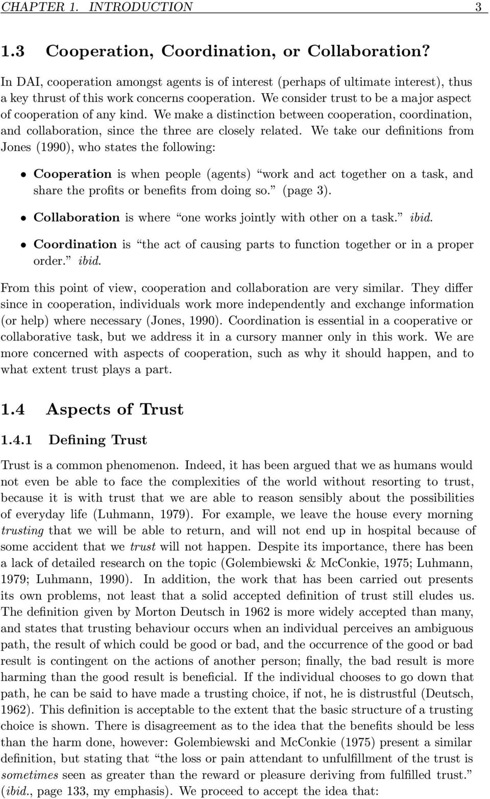 We consider trust to be a major aspect of cooperation of any kind. We make a distinction between cooperation, coordination, and collaboration, since the three are closely related.
