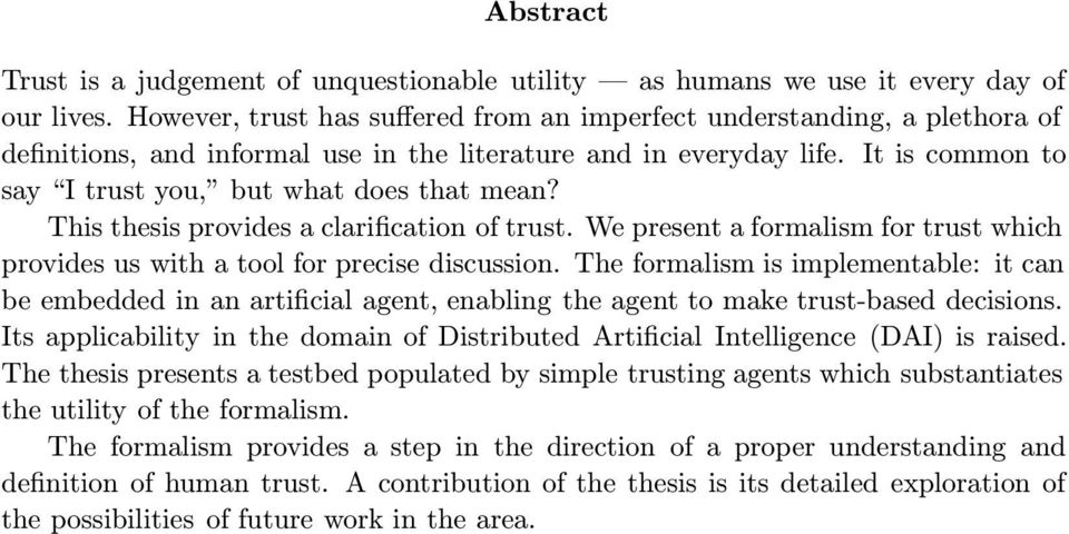 It is common to say I trust you, but what does that mean? This thesis provides a clarification of trust. We present a formalism for trust which provides us with a tool for precise discussion.