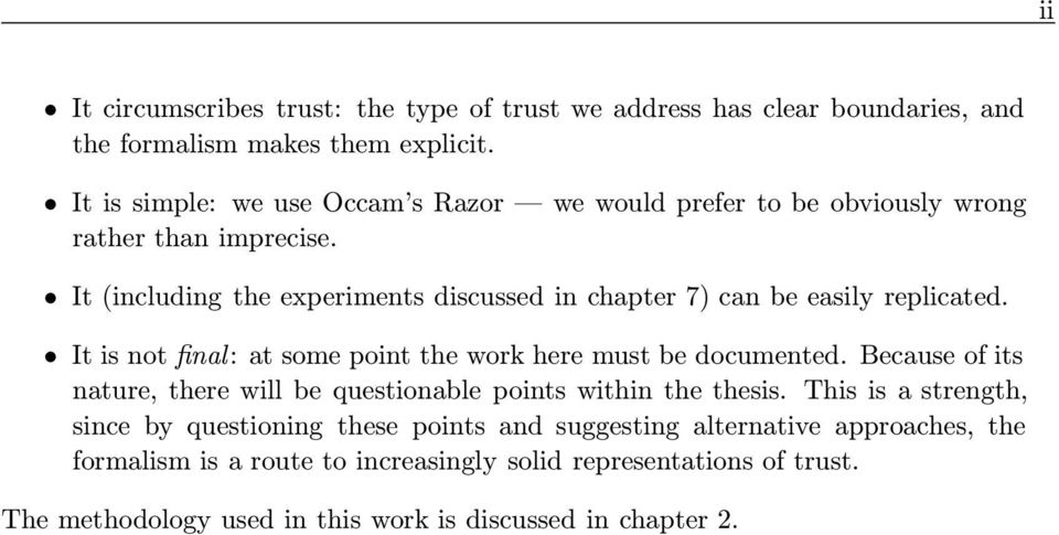 It (including the experiments discussed in chapter 7) can be easily replicated. It is not final: at some point the work here must be documented.