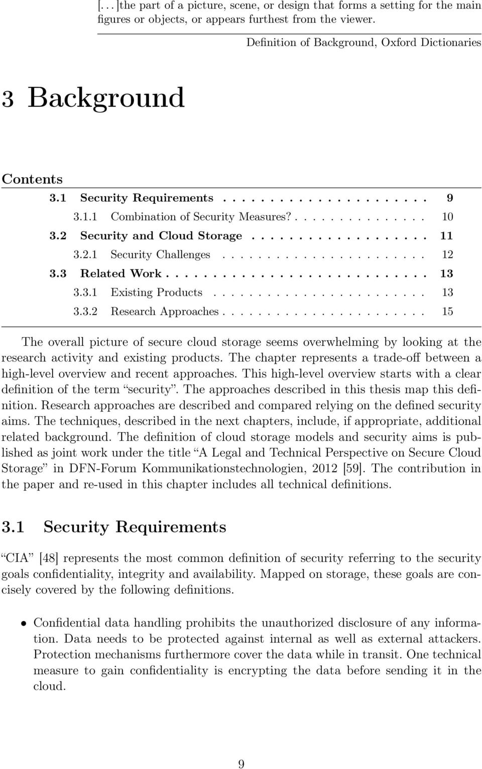 2 Security and Cloud Storage................... 11 3.2.1 Security Challenges....................... 12 3.3 Related Work............................ 13 3.3.1 Existing Products........................ 13 3.3.2 Research Approaches.