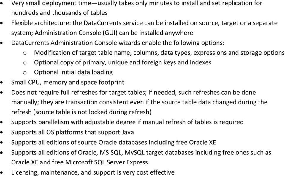 columns, data types, expressions and storage options o Optional copy of primary, unique and foreign keys and indexes o Optional initial data loading Small CPU, memory and space footprint Does not