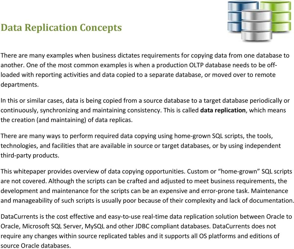 In this or similar cases, data is being copied from a source database to a target database periodically or continuously, synchronizing and maintaining consistency.