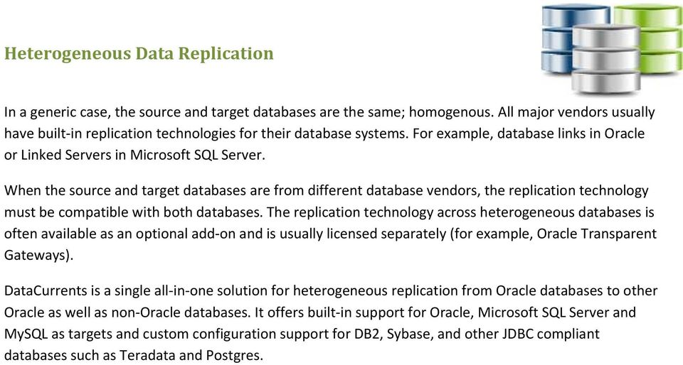 When the source and target databases are from different database vendors, the replication technology must be compatible with both databases.
