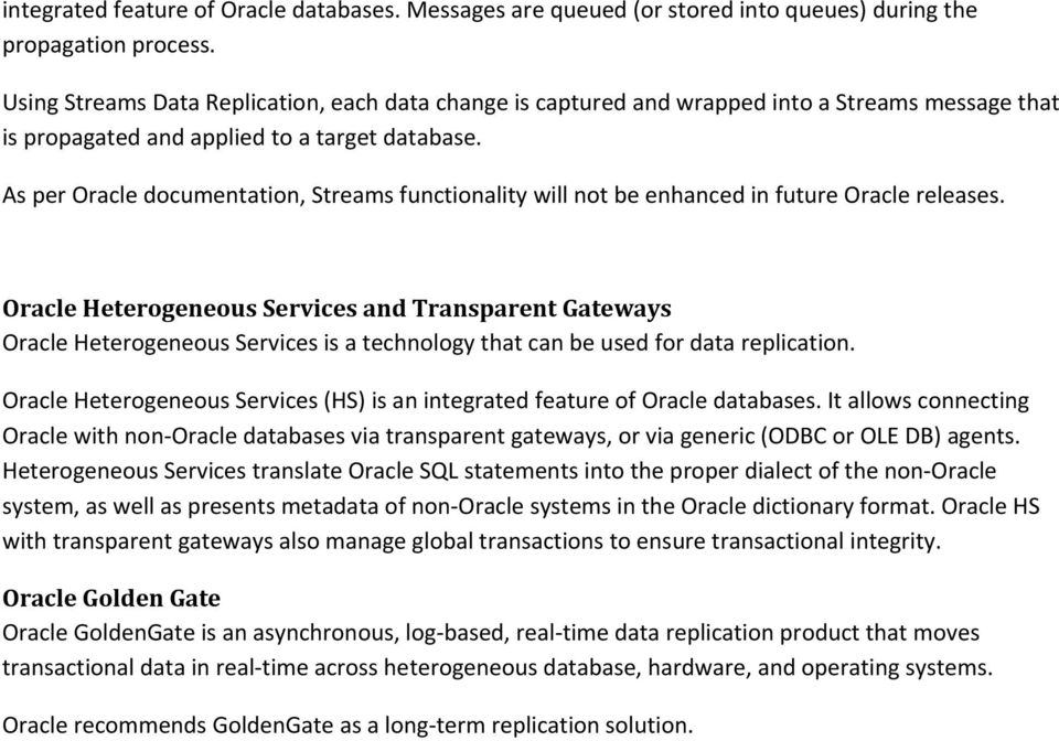 As per Oracle documentation, Streams functionality will not be enhanced in future Oracle releases.