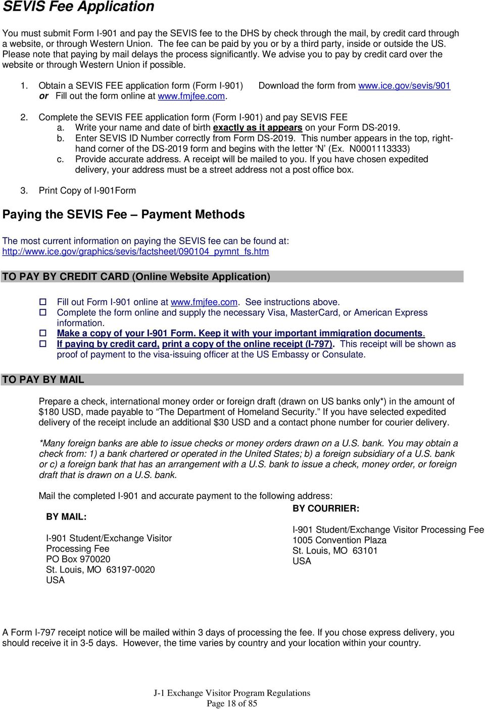 We advise you to pay by credit card over the website or through Western Union if possible. 1. Obtain a SEVIS FEE application form (Form I-901) Download the form from www.ice.