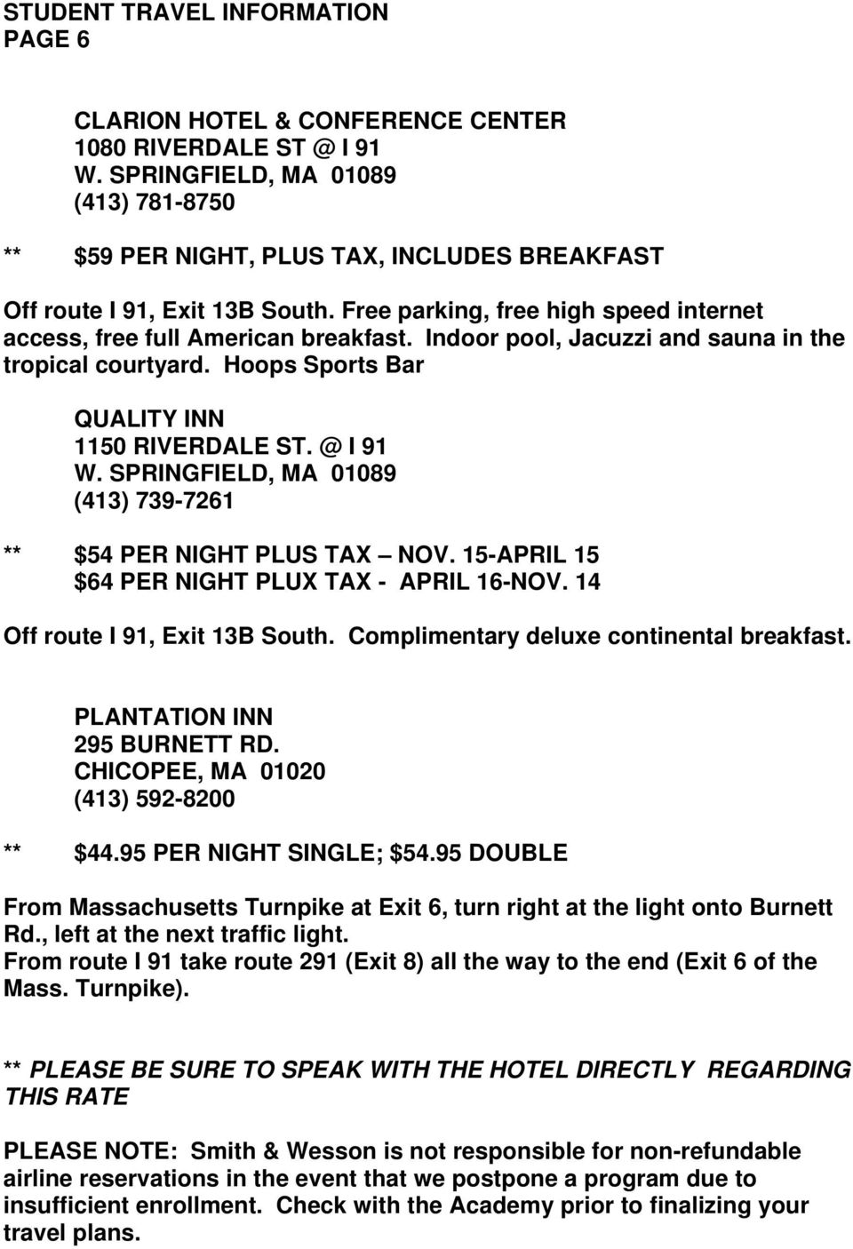 @ I 91 (413) 739-7261 ** $54 PER NIGHT PLUS TAX NOV. 15-APRIL 15 $64 PER NIGHT PLUX TAX - APRIL 16-NOV. 14 Off route I 91, Exit 13B South. Complimentary deluxe continental breakfast.