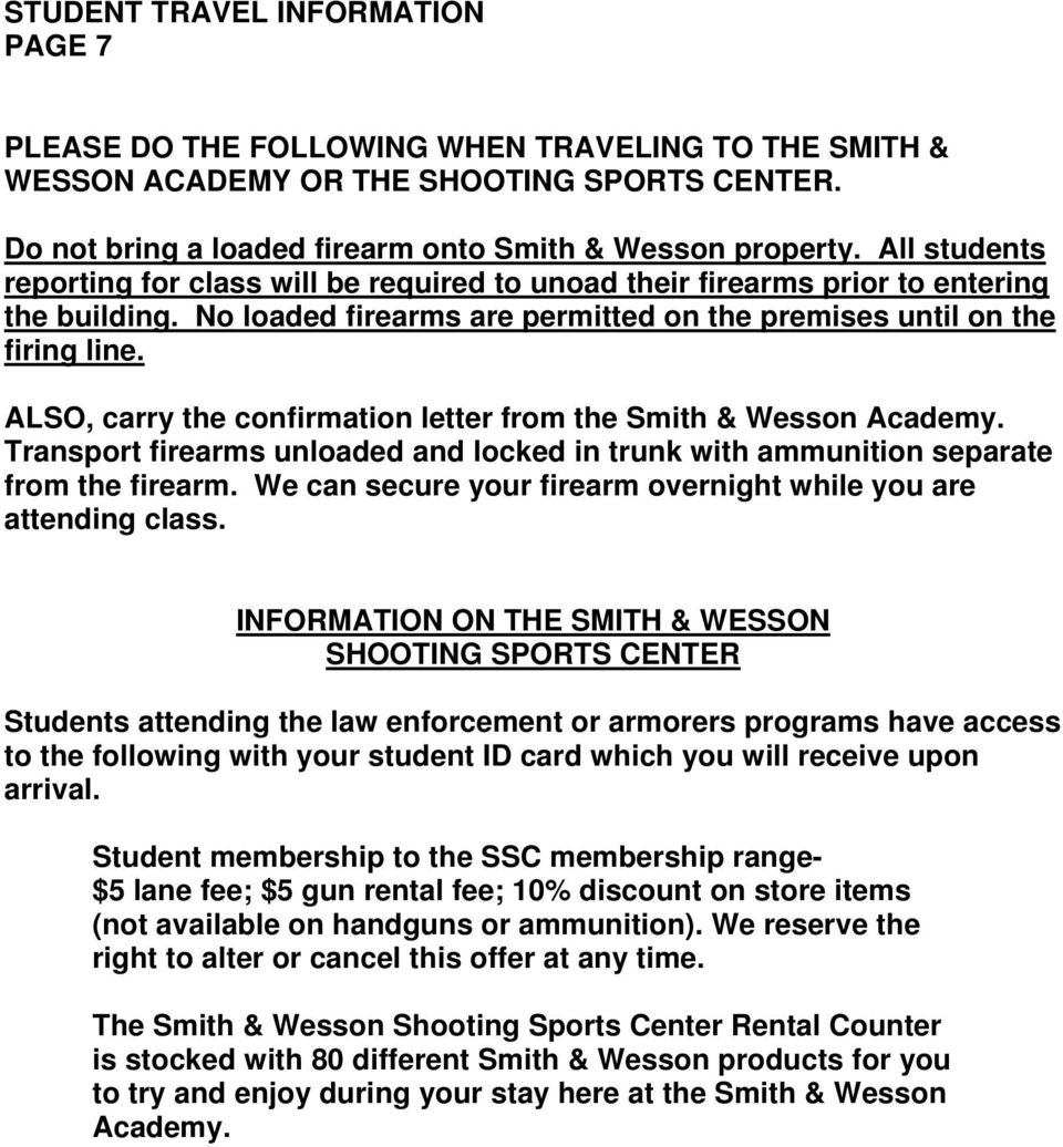 ALSO, carry the confirmation letter from the Smith & Wesson Academy. Transport firearms unloaded and locked in trunk with ammunition separate from the firearm.