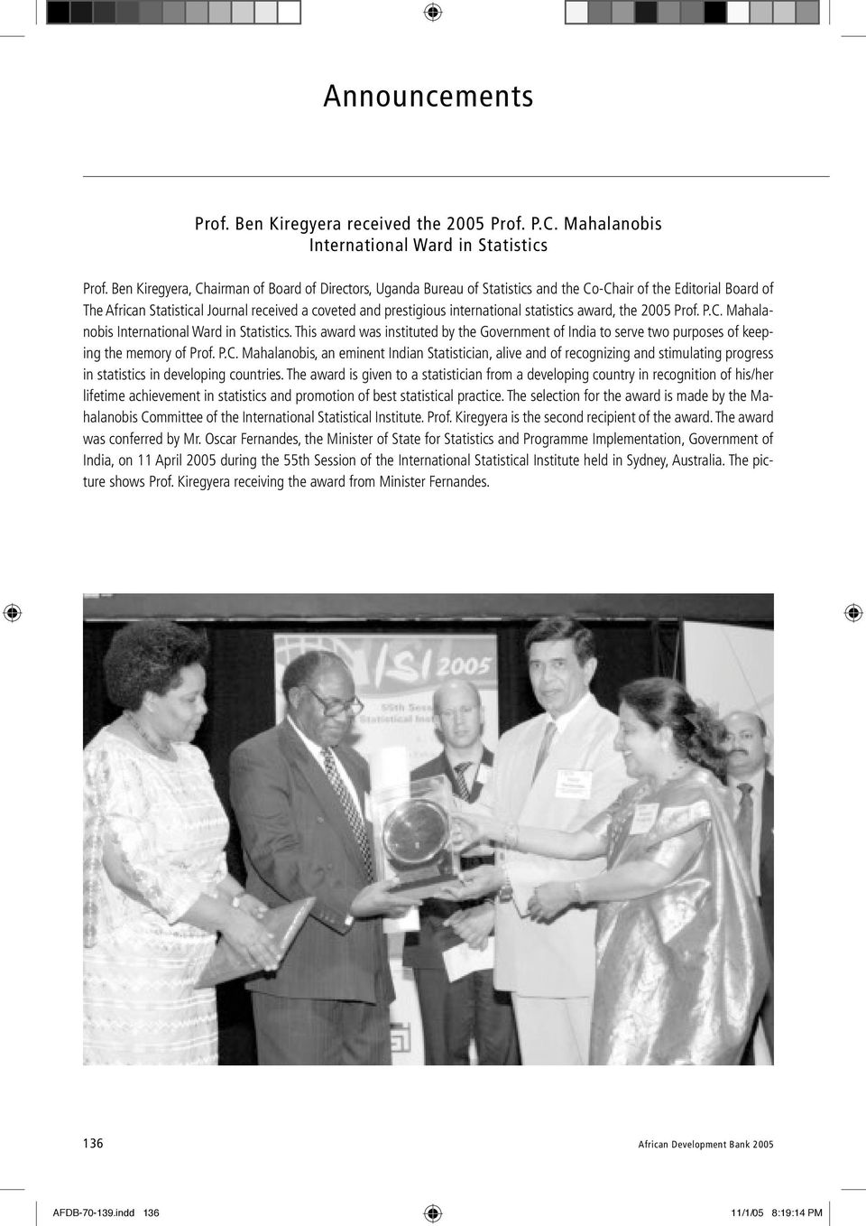 statistics award, the 2005 Prof. P.C. Mahalanobis International Ward in Statistics. This award was instituted by the Government of India to serve two purposes of keeping the memory of Prof. P.C. Mahalanobis, an eminent Indian Statistician, alive and of recognizing and stimulating progress in statistics in developing countries.