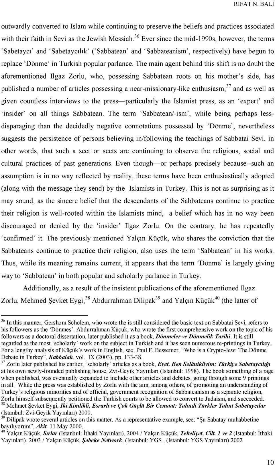 The main agent behind this shift is no doubt the aforementioned Ilgaz Zorlu, who, possessing Sabbatean roots on his mother s side, has published a number of articles possessing a near-missionary-like