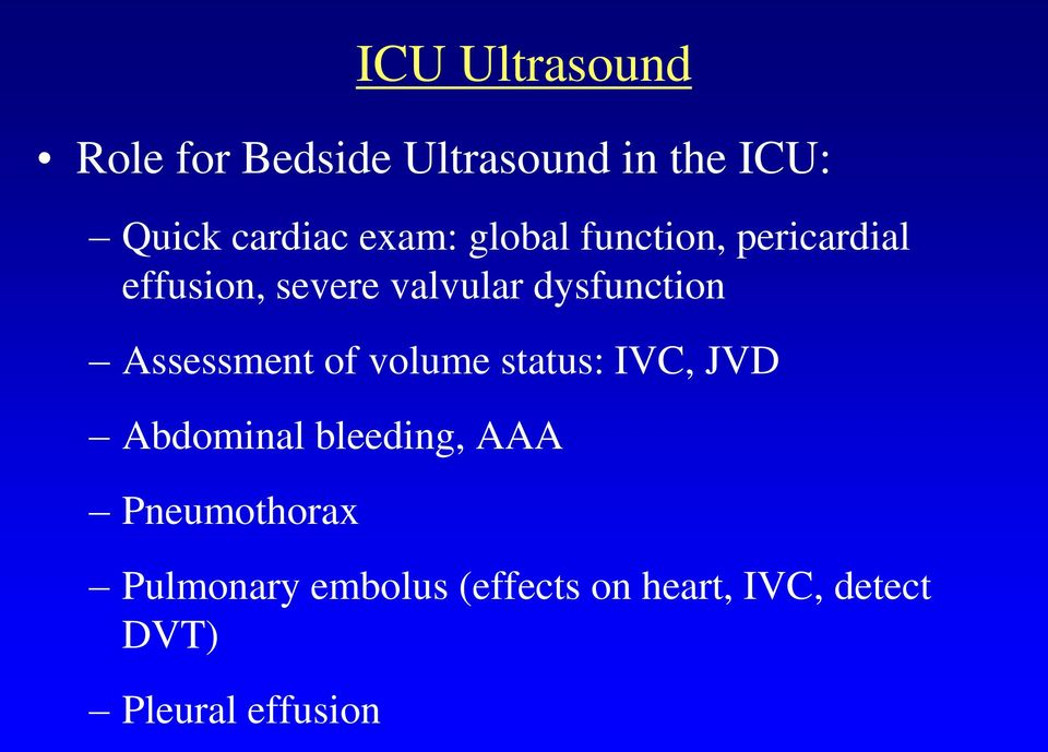 dysfunction Assessment of volume status: IVC, JVD Abdominal bleeding,