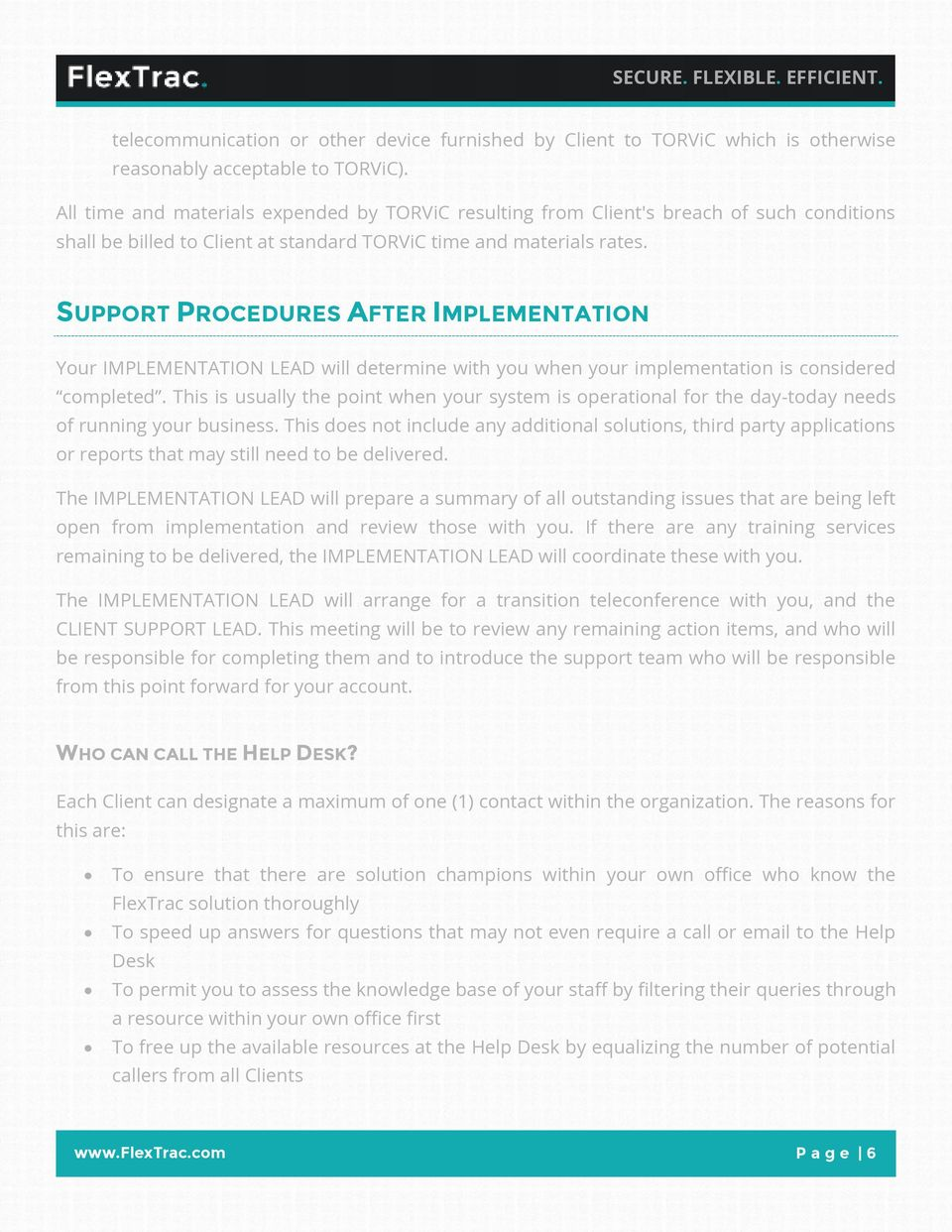 SUPPORT PROCEDURES AFTER IMPLEMENTATION Your IMPLEMENTATION LEAD will determine with you when your implementation is considered completed.
