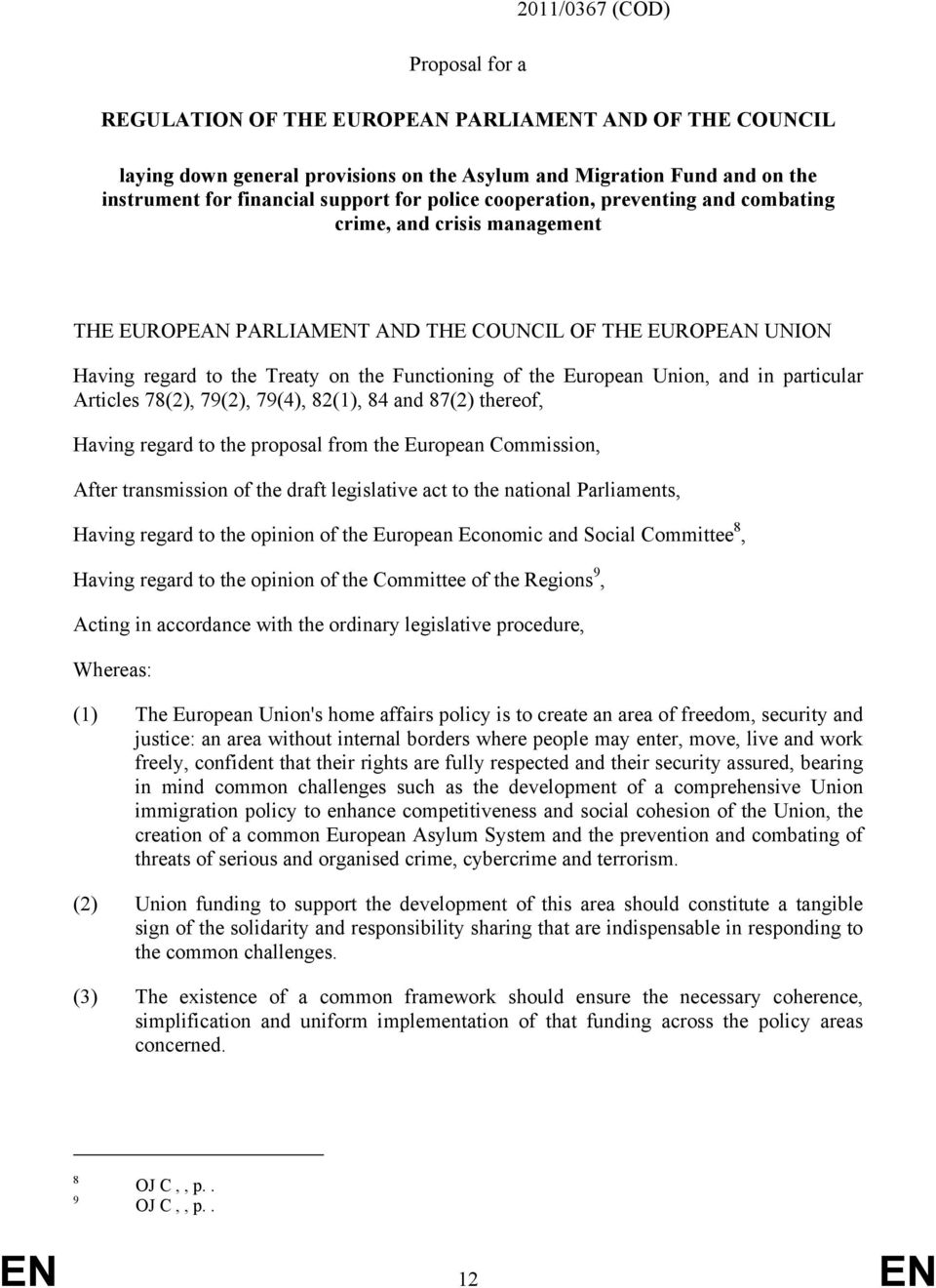 Union, and in particular Articles 78(2), 79(2), 79(4), 82(1), 84 and 87(2) thereof, Having regard to the proposal from the European Commission, After transmission of the draft legislative act to the