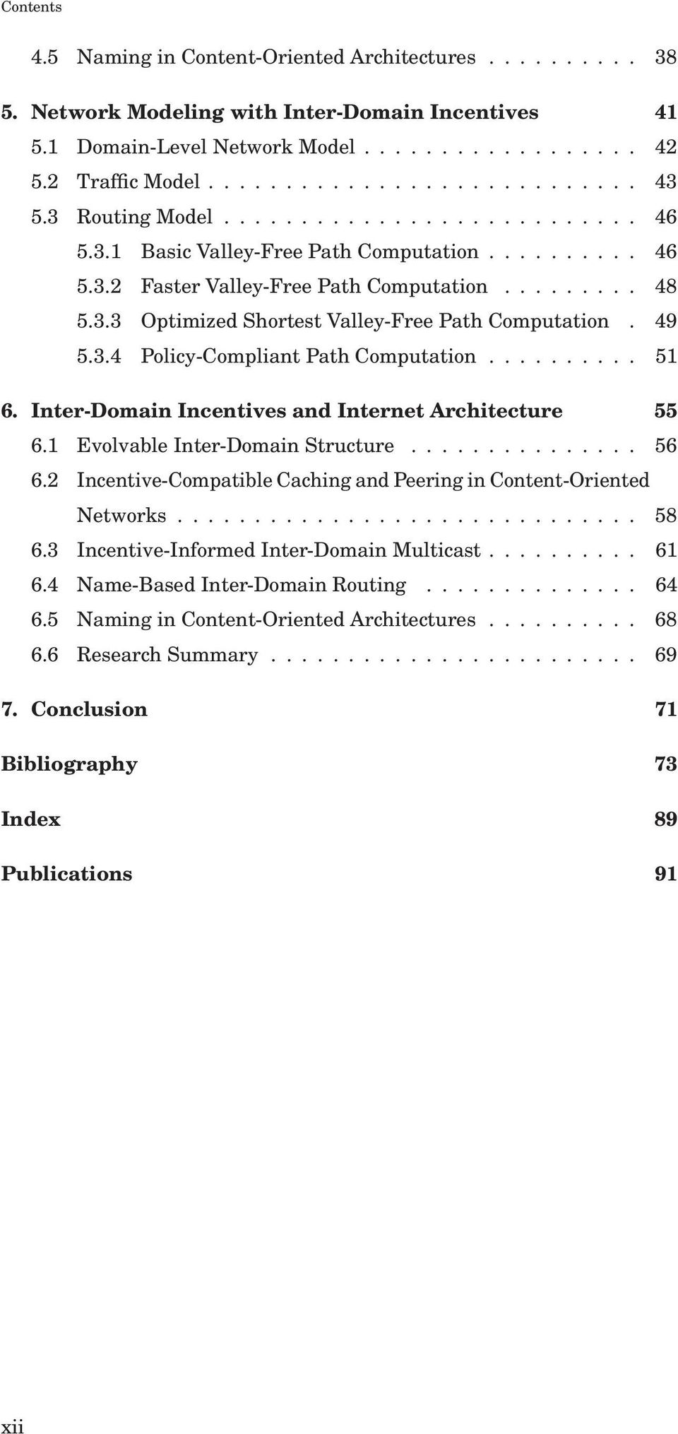 Inter-Domain Incentives and Internet Architecture 55 6.1 Evolvable Inter-Domain Structure... 56 6.2 Incentive-Compatible Caching and Peering in Content-Oriented Networks... 58 6.