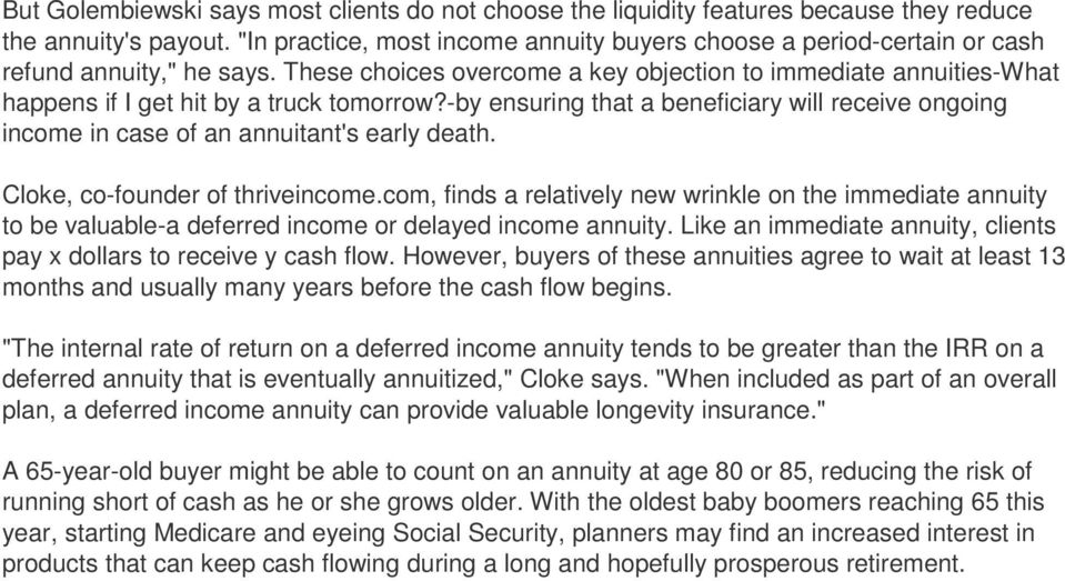 These choices overcome a key objection to immediate annuities-what happens if I get hit by a truck tomorrow?