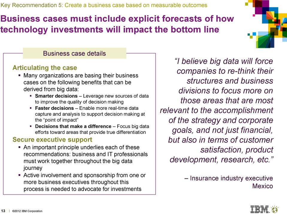 the quality of decision making Faster decisions Enable more real-time data capture and analysis to support decision making at the point of impact Decisions that make a difference Focus big data