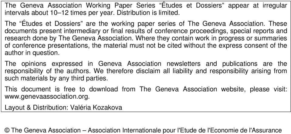 These documents present intermediary or final results of conference proceedings, special reports and research done by The Geneva Association.