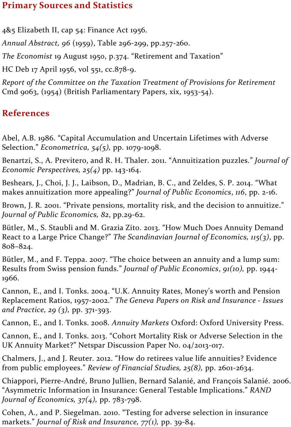 Report of the Committee on the Taxation Treatment of Provisions for Retirement Cmd 9063, (1954) (British Parliamentary Papers, xix, 1953-54). References Abel, A.B. 1986.