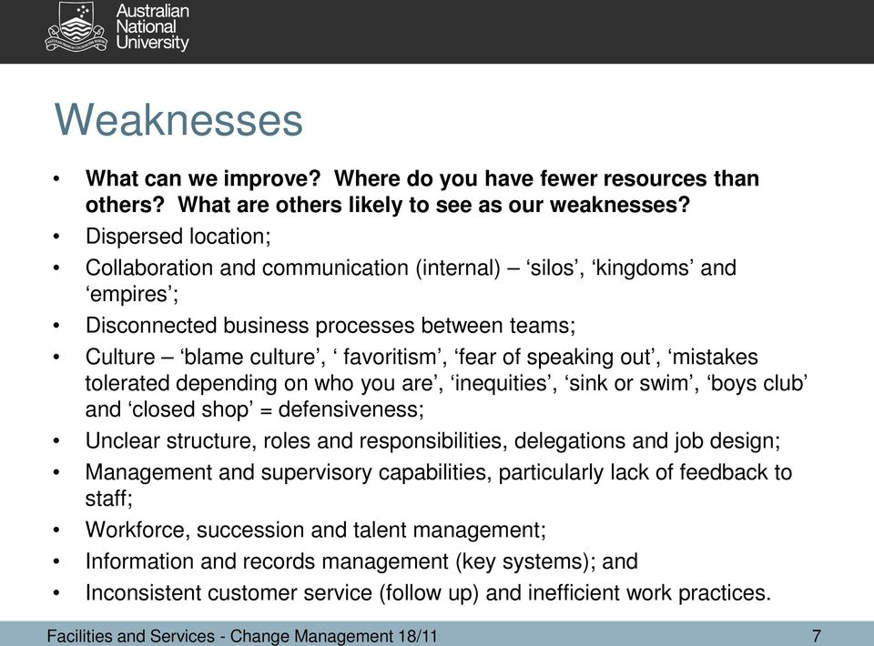 mistakes tolerated depending on who you are, inequities, sink or swim, boys club and closed shop = defensiveness; Unclear structure, roles and responsibilities, delegations and job design; Management