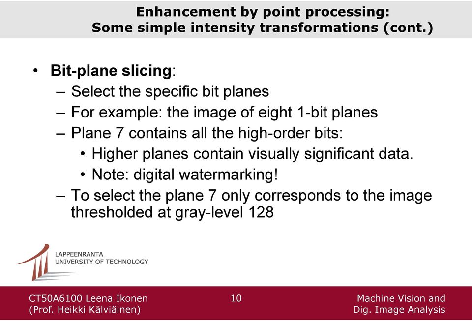 planes Plane 7 contains all the high-order bits: Higher planes contain visually significant