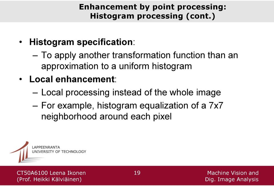 approximation to a uniform histogram Local enhancement: Local processing