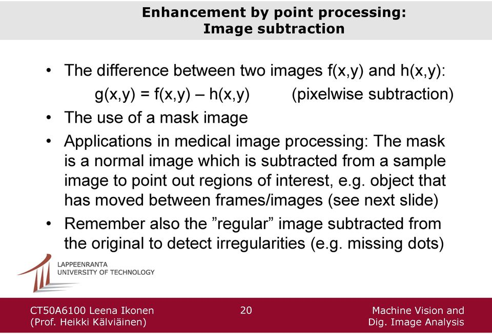 image which is subtracted from a sample image to point out regions of interest, e.g. object that has moved between