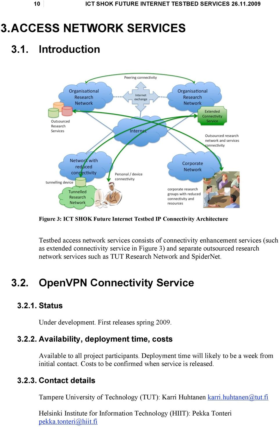 3.2. OpenVPN Connectivity Service 3.2.1. Status Under development. First releases spring 2009. 3.2.2. Availability, deployment time, costs Available to all project participants.