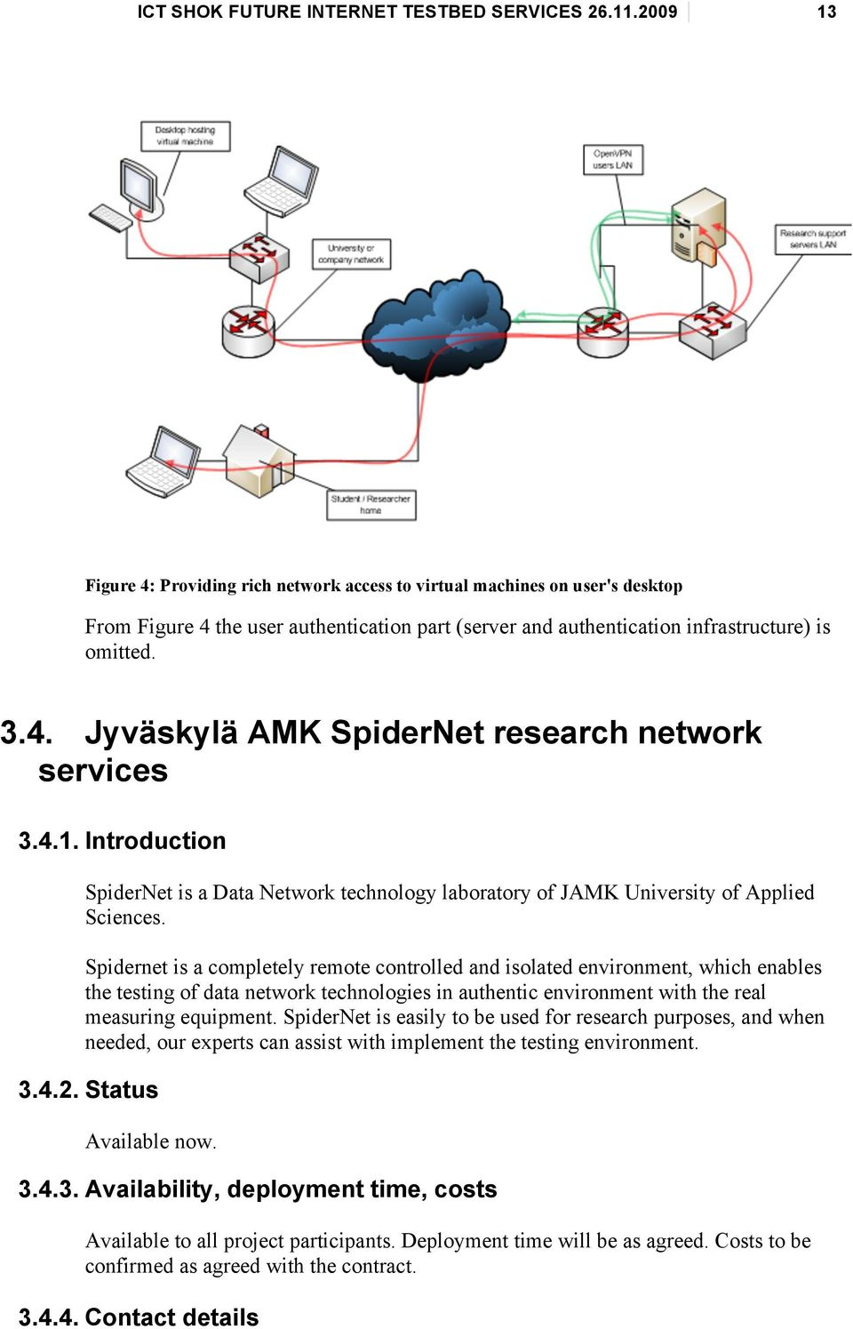 4.1. Introduction SpiderNet is a Data Network technology laboratory of JAMK University of Applied Sciences.