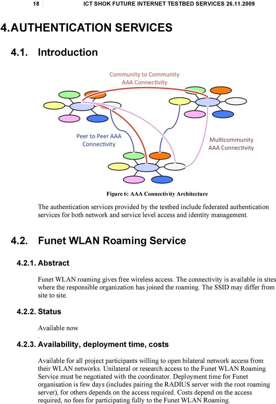 Abstract Funet WLAN roaming gives free wireless access. The connectivity is available in sites where the responsible organization has joined the roaming. The SSID may differ from site to site. 4.2.