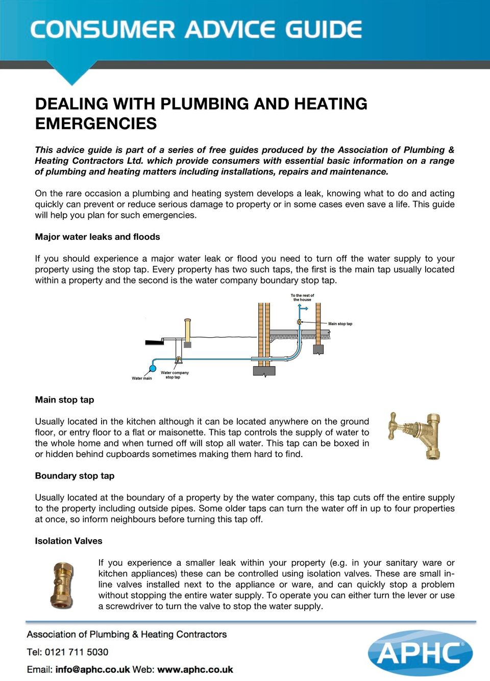 On the rare occasion a plumbing and heating system develops a leak, knowing what to do and acting quickly can prevent or reduce serious damage to property or in some cases even save a life.