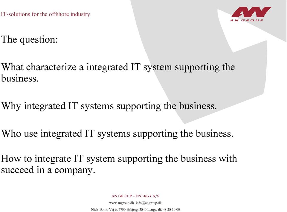 Who use integrated IT systems supporting the business.