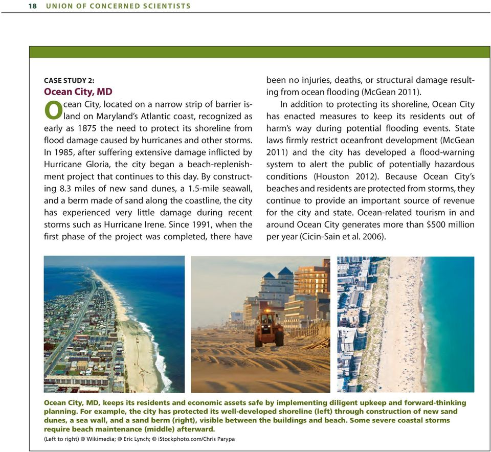 In 1985, after suffering extensive damage inflicted by Hurricane Gloria, the city began a beach-replenishment project that continues to this day. By constructing 8.3 miles of new sand dunes, a 1.