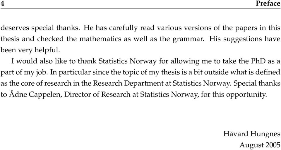 His suggestions have been very helpful. I would also like to thank Statistics Norway for allowing me to take the PhD as a part of my job.