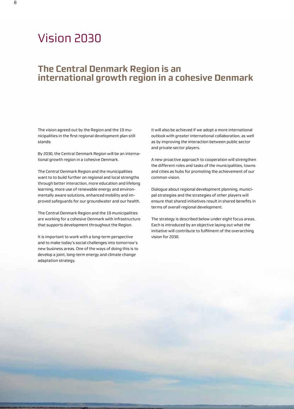 The Central Denmark Region and the municipalities want to to build further on regional and local strengths through better interaction, more education and lifelong learning, more use of renewable