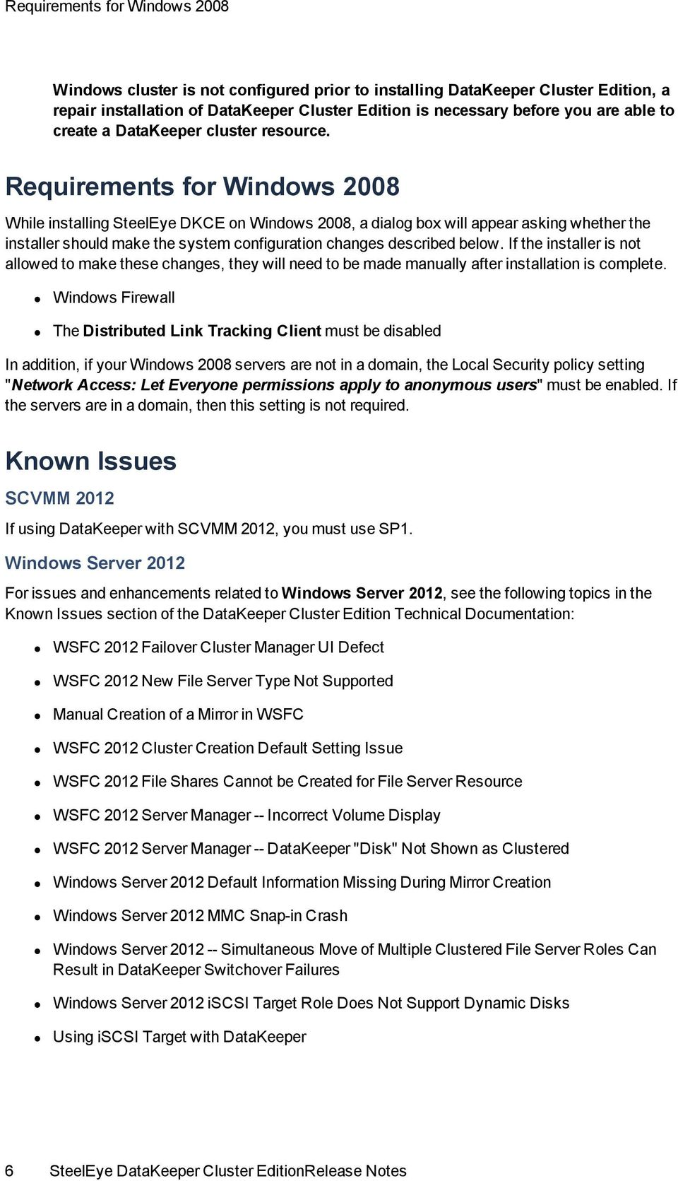 Requirements for Windows 2008 While installing SteelEye DKCE on Windows 2008, a dialog box will appear asking whether the installer should make the system configuration changes described below.