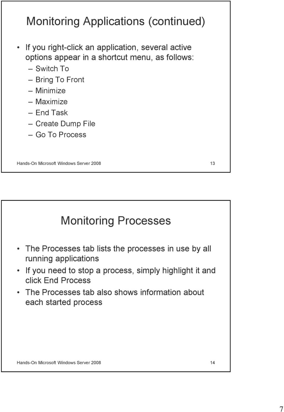 Monitoring Processes The Processes tab lists the processes in use by all running applications If you need to stop a process, simply