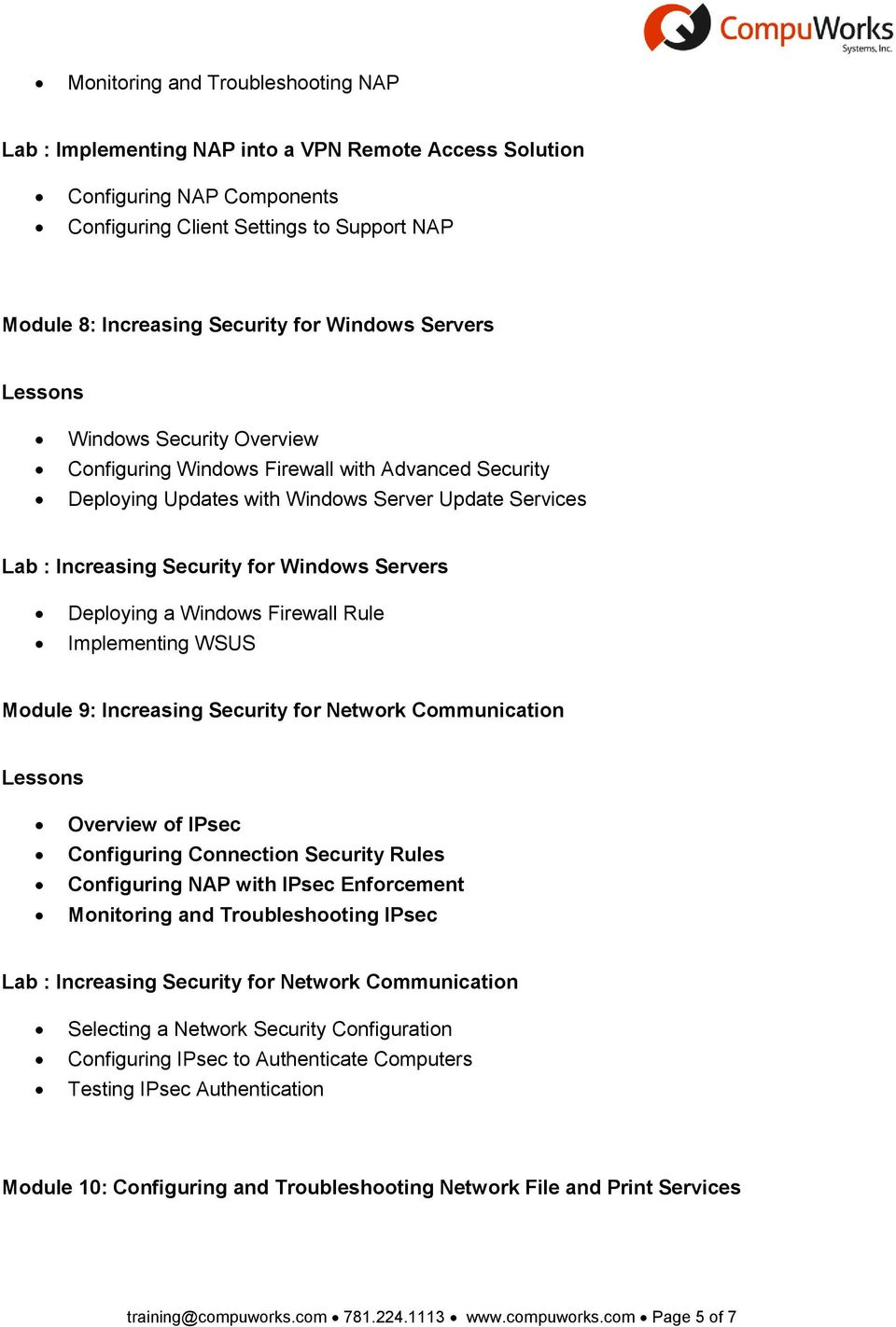 Deploying a Windows Firewall Rule Implementing WSUS Module 9: Increasing Security for Network Communication Overview of IPsec Configuring Connection Security Rules Configuring NAP with IPsec