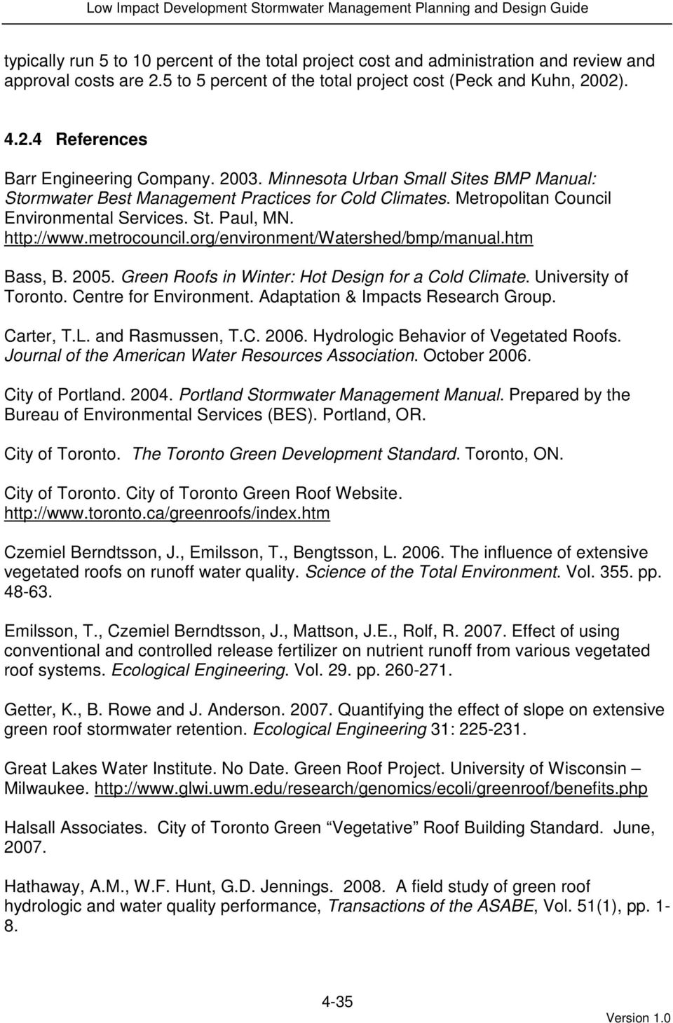 org/environment/watershed/bmp/manual.htm Bass, B. 2005. Green Roofs in Winter: Hot Design for a Cold Climate. University of Toronto. Centre for Environment. Adaptation & Impacts Research Group.