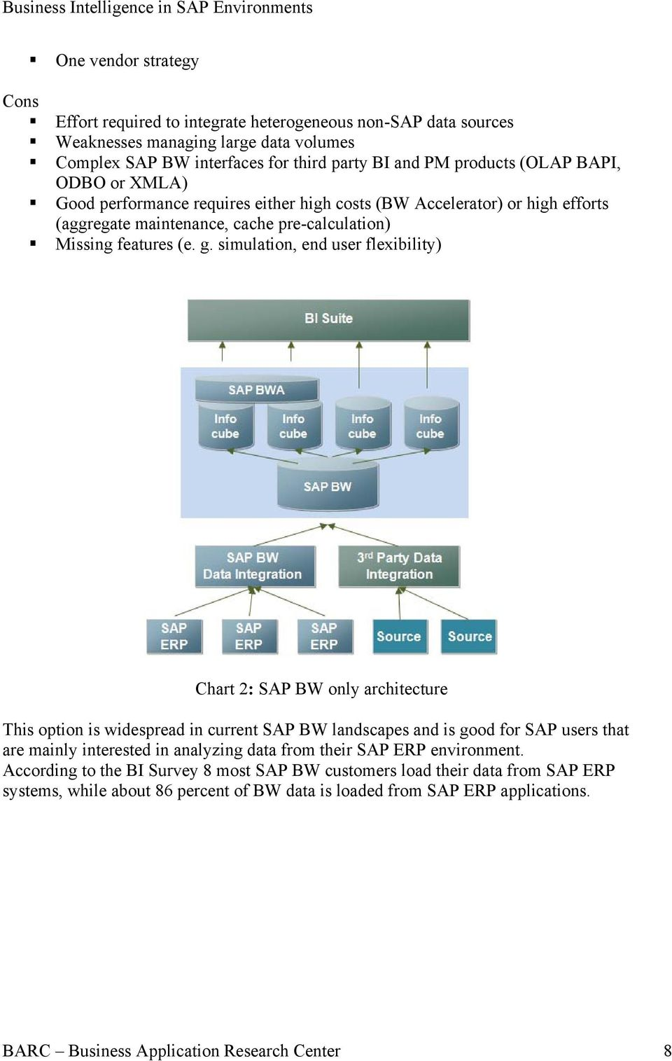simulation, end user flexibility) Chart 2: SAP BW only architecture This option is widespread in current SAP BW landscapes and is good for SAP users that are mainly interested in analyzing data