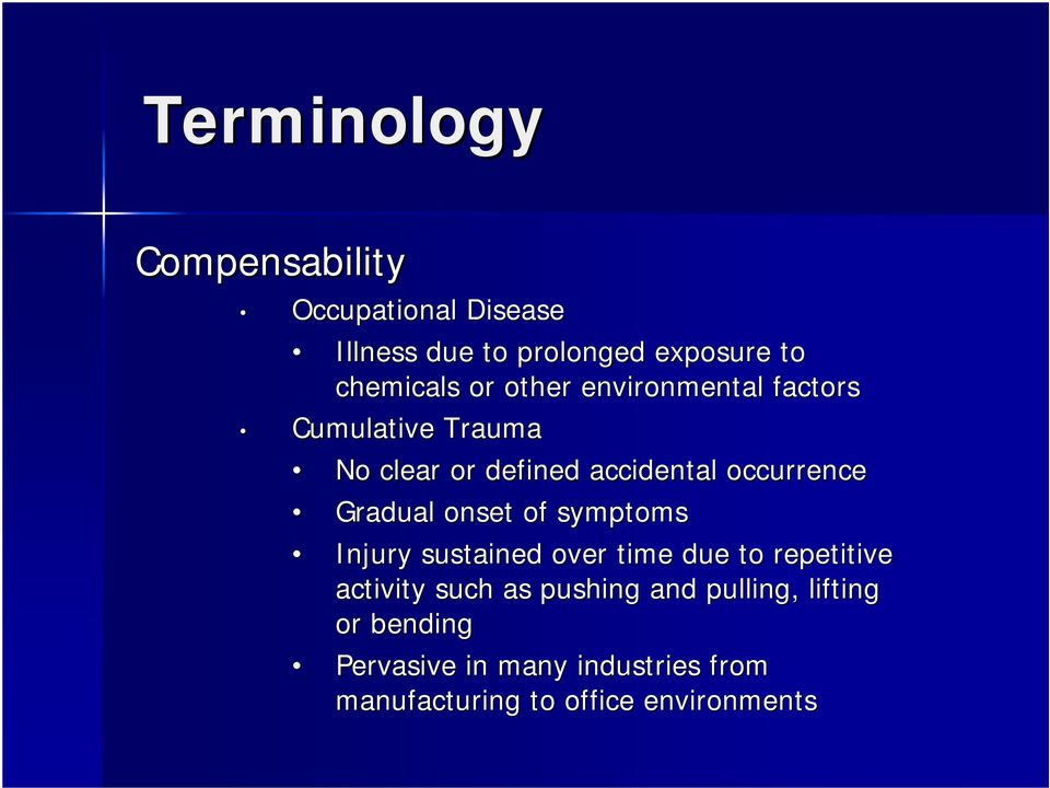 Gradual onset of symptoms Injury sustained over time due to repetitive activity such as pushing