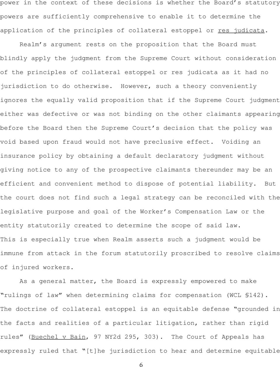 Realm s argument rests on the proposition that the Board must blindly apply the judgment from the Supreme Court without consideration of the principles of collateral estoppel or res judicata as it