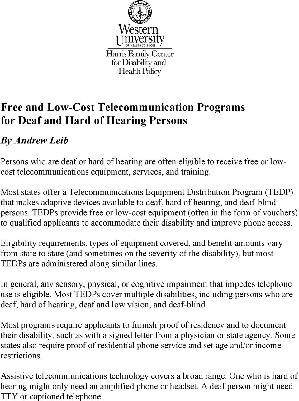 Most states offer a Telecommunications Equipment Distribution Program (TEDP) that makes adaptive devices available to deaf, hard of hearing, and deaf-blind persons.