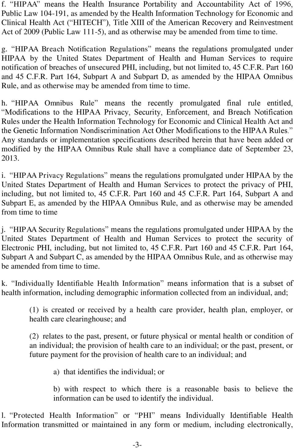 HIPAA Breach Notification Regulations means the regulations promulgated under HIPAA by the United States Department of Health and Human Services to require notification of breaches of unsecured PHI,