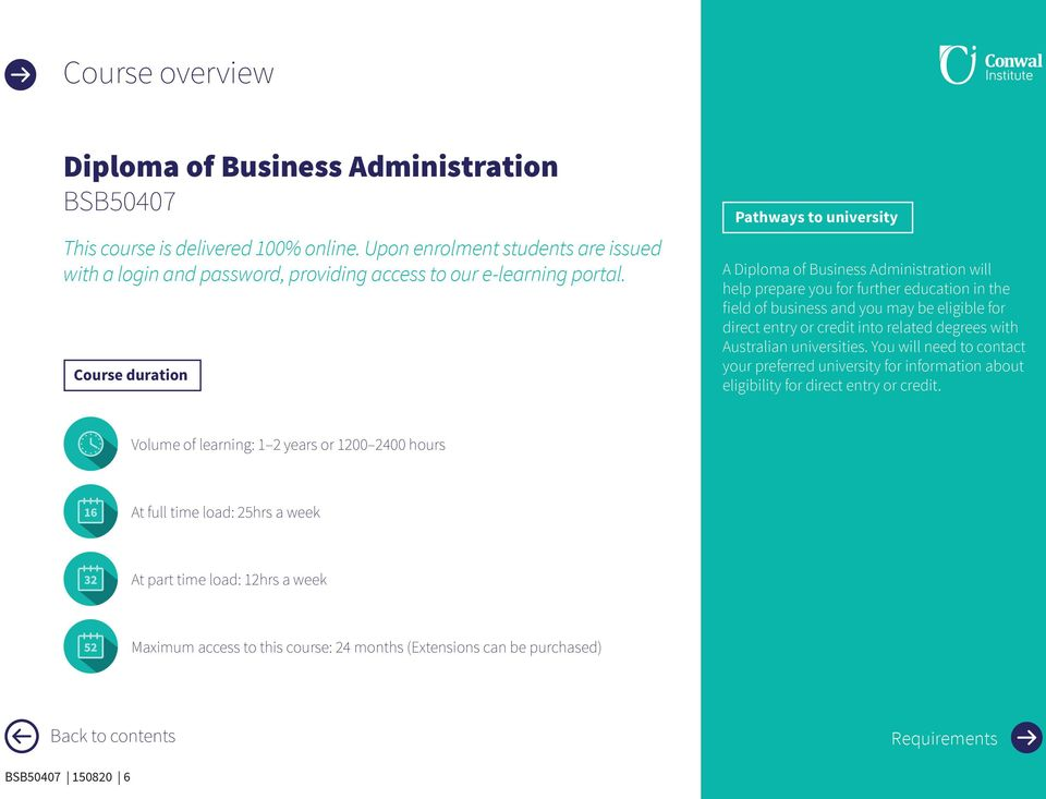 Course duration Pathways to university A Diploma of Business Administration will help prepare you for further education in the field of business and you may be eligible for direct entry or