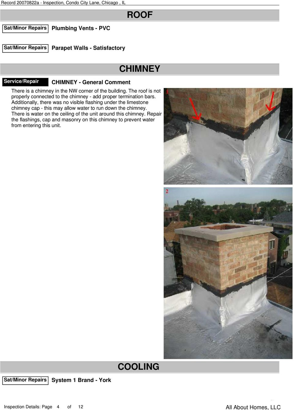 Additionally, there was no visible flashing under the limestone chimney cap - this may allow water to run down the chimney.